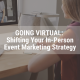 Going Virtual blog: How to shift your event marketing strategy